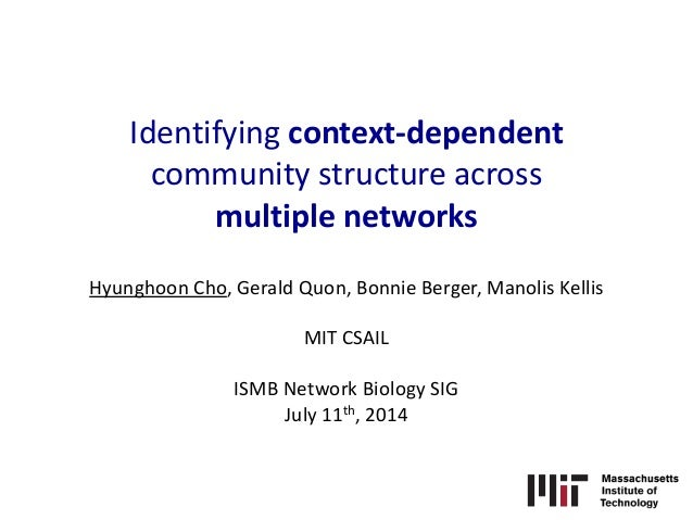 Identifying context-dependent community structure across multiple networks Hyunghoon Cho, Gerald Quon, Bonnie Berger, Mano...