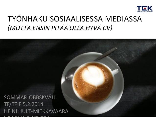 TYÖNHAKU  SOSIAALISESSA  MEDIASSA   (MUTTA  ENSIN  PITÄÄ  OLLA  HYVÄ  CV)    SOMMARJOBBSKVÄLL   TF/TFI...