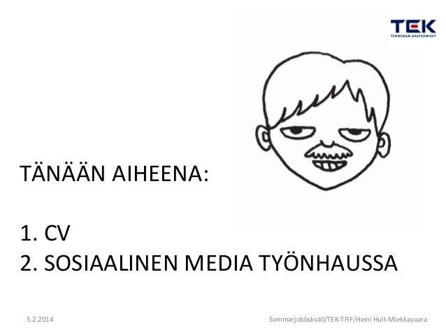 Hyvä cv ja työnhaku somessa sommarjobbskväll tf_heinihm_2014-02-05 Slide 2