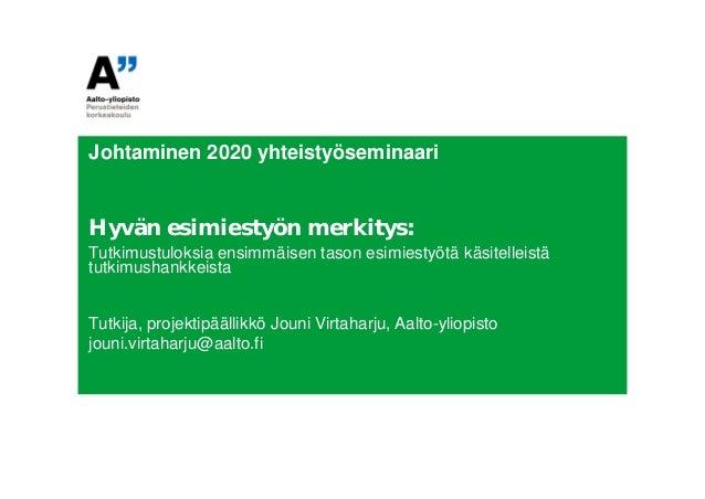 Johtaminen 2020 yhteistyöseminaari  Hyvän esimiestyön merkitys: Tutkimustuloksia ensimmäisen tason esimiestyötä käsitellei...