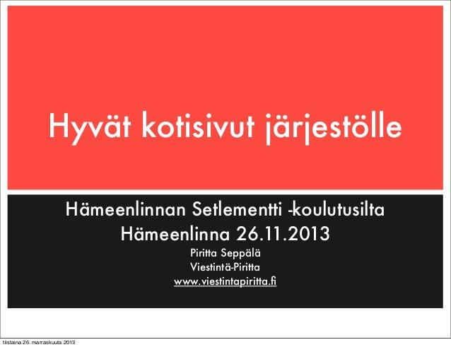 Hyvät kotisivut järjestölle Hämeenlinnan Setlementti -koulutusilta Hämeenlinna 26.11.2013 Piritta Seppälä Viestintä-Piritt...