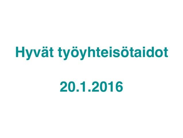 Hyvät työyhteisötaidot! ! 20.1.2016