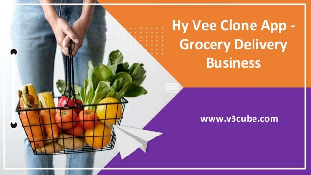 Hy Vee Clone App - Grocery Delivery Business www.v3cube.com