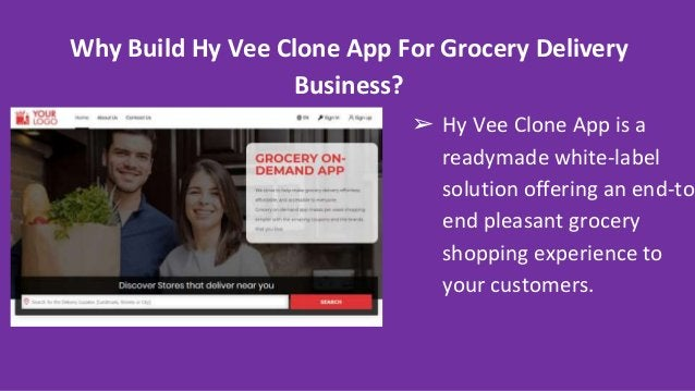 Why Build Hy Vee Clone App For Grocery Delivery Business? ➢ Hy Vee Clone App is a readymade white-label solution offering ...
