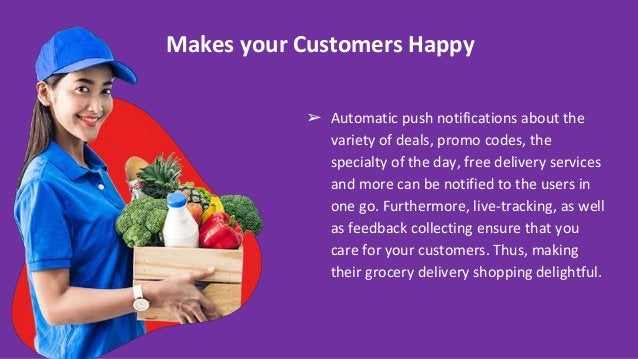 Makes your Customers Happy ➢ Automatic push notifications about the variety of deals, promo codes, the specialty of the da...
