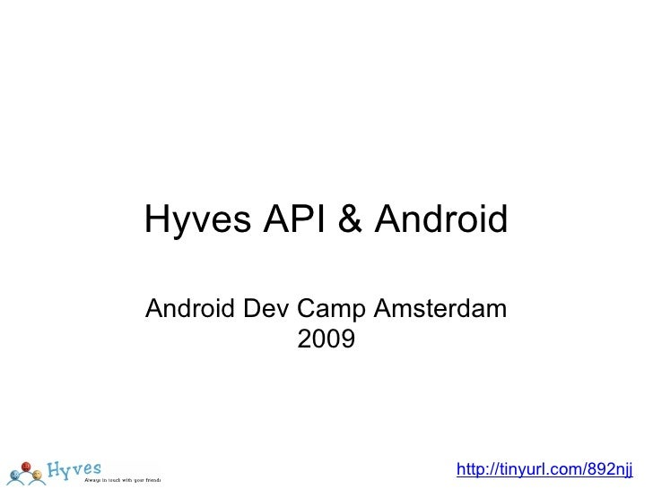 Hyves API & Android Android Dev Camp Amsterdam 2009 http://tinyurl.com/892njj
