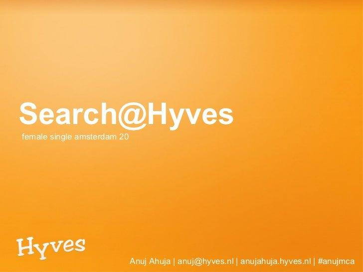 [email_address] <ul><li>Anuj Ahuja | anuj@hyves.nl | anujahuja.hyves.nl | #anujmca </li></ul>female single amsterdam 20
