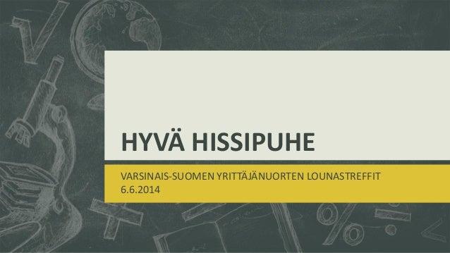 HYVÄ HISSIPUHE VARSINAIS-SUOMEN YRITTÄJÄNUORTEN LOUNASTREFFIT 6.6.2014