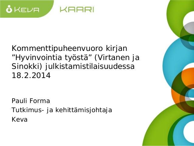 """Kommenttipuheenvuoro kirjan """"Hyvinvointia työstä"""" (Virtanen ja Sinokki) julkistamistilaisuudessa 18.2.2014 Pauli Forma Tut..."""