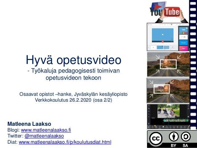 Hyvä opetusvideo - Työkaluja pedagogisesti toimivan opetusvideon tekoon Osaavat opistot –hanke, Jyväskylän kesäyliopisto V...