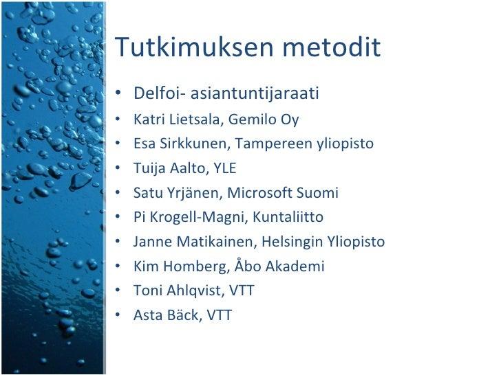 Tutkimuksen metodit <ul><li>Delfoi- asiantuntijaraati </li></ul><ul><li>Katri Lietsala, Gemilo Oy </li></ul><ul><li>Esa Si...