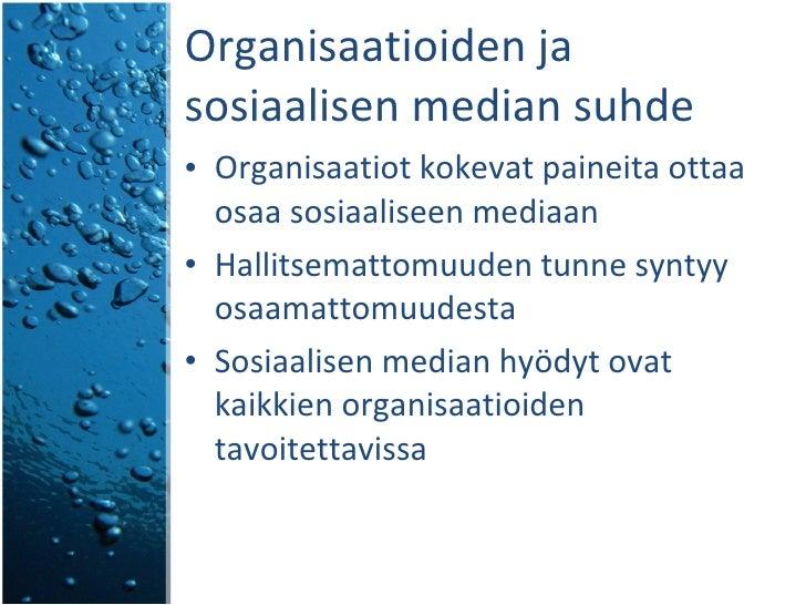 Organisaatioiden ja sosiaalisen median suhde <ul><li>Organisaatiot kokevat paineita ottaa osaa sosiaaliseen mediaan </li><...