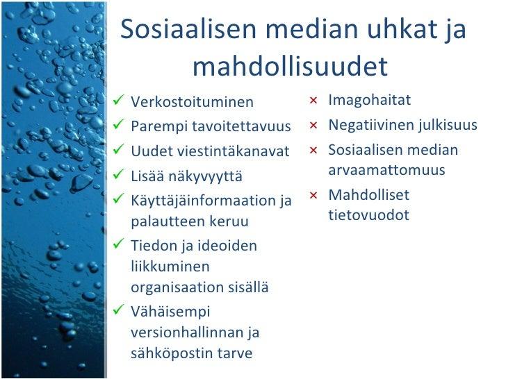 Sosiaalisen median uhkat ja mahdollisuudet  <ul><li>Verkostoituminen </li></ul><ul><li>Parempi tavoitettavuus </li></ul><u...