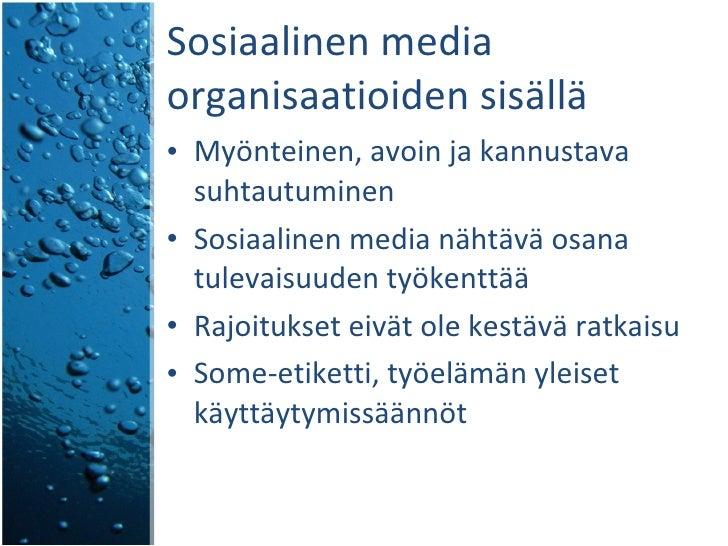 Sosiaalinen media organisaatioiden sisällä  <ul><li>Myönteinen, avoin ja kannustava suhtautuminen </li></ul><ul><li>Sosiaa...