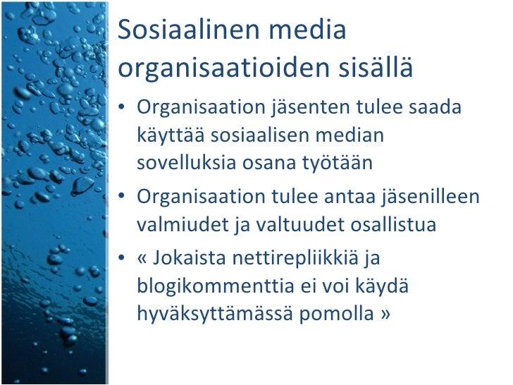 Sosiaalinen media organisaatioiden sisällä  <ul><li>Organisaation jäsenten tulee saada käyttää sosiaalisen median sovelluk...