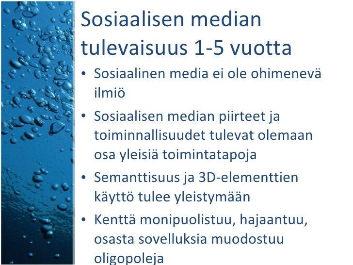 Sosiaalisen median tulevaisuus 1-5 vuotta <ul><li>Sosiaalinen media ei ole ohimenevä ilmiö </li></ul><ul><li>Sosiaalisen m...