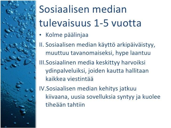 Sosiaalisen median tulevaisuus 1-5 vuotta <ul><li>Kolme päälinjaa </li></ul><ul><li>Sosiaalisen median käyttö arkipäiväist...
