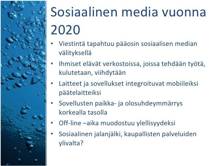 Sosiaalinen media vuonna 2020 <ul><li>Viestintä tapahtuu pääosin sosiaalisen median välityksellä </li></ul><ul><li>Ihmiset...