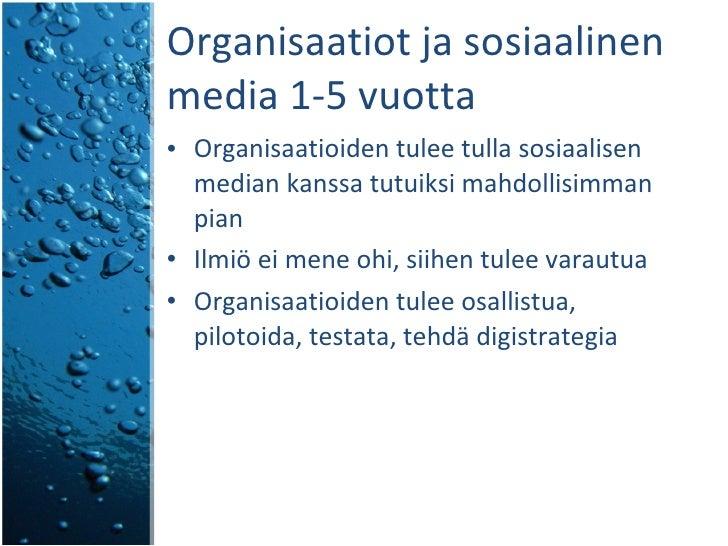 Organisaatiot ja sosiaalinen media 1-5 vuotta <ul><li>Organisaatioiden tulee tulla sosiaalisen median kanssa tutuiksi mahd...