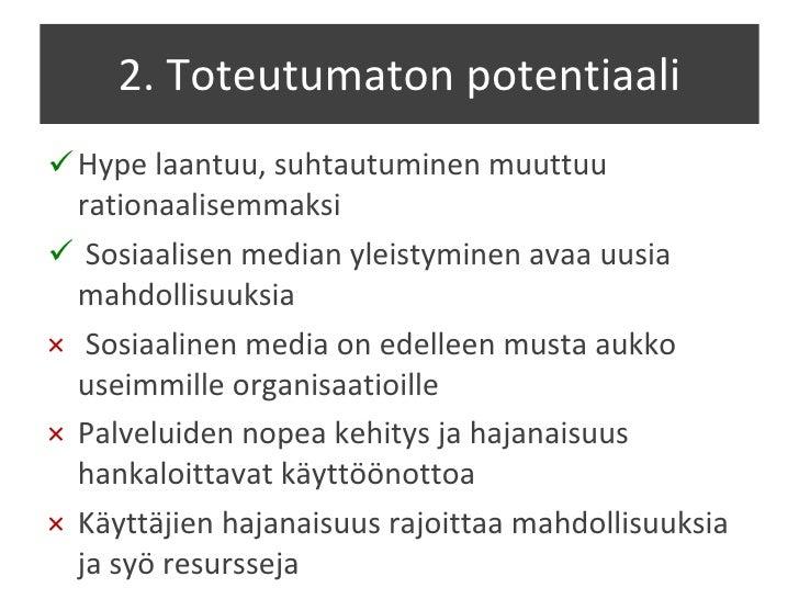 2. Toteutumaton potentiaali <ul><li>Hype laantuu, suhtautuminen muuttuu rationaalisemmaksi </li></ul><ul><li>Sosiaalisen m...