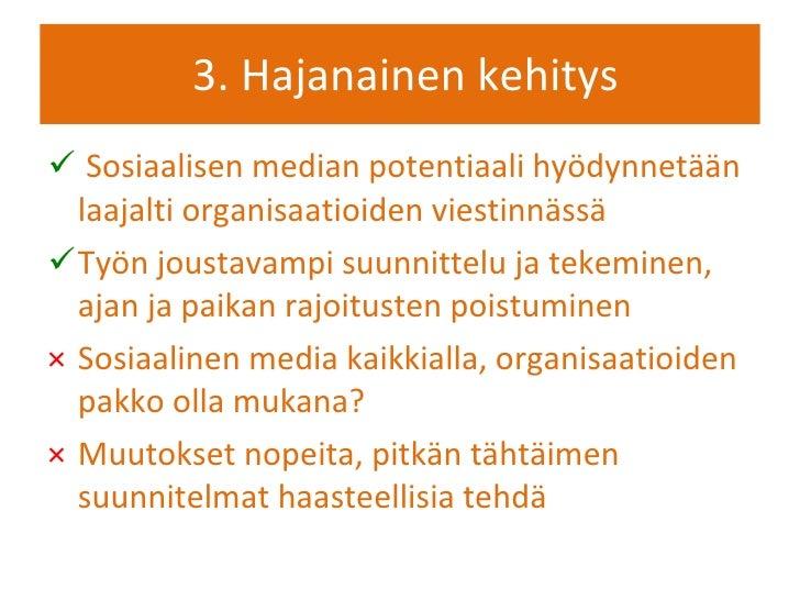 3. Hajanainen kehitys <ul><li>Sosiaalisen median potentiaali hyödynnetään laajalti organisaatioiden viestinnässä </li></ul...