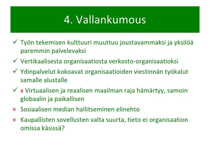 4. Vallankumous <ul><li>Työn tekemisen kulttuuri muuttuu joustavammaksi ja yksilöä paremmin palvelevaksi </li></ul><ul><li...