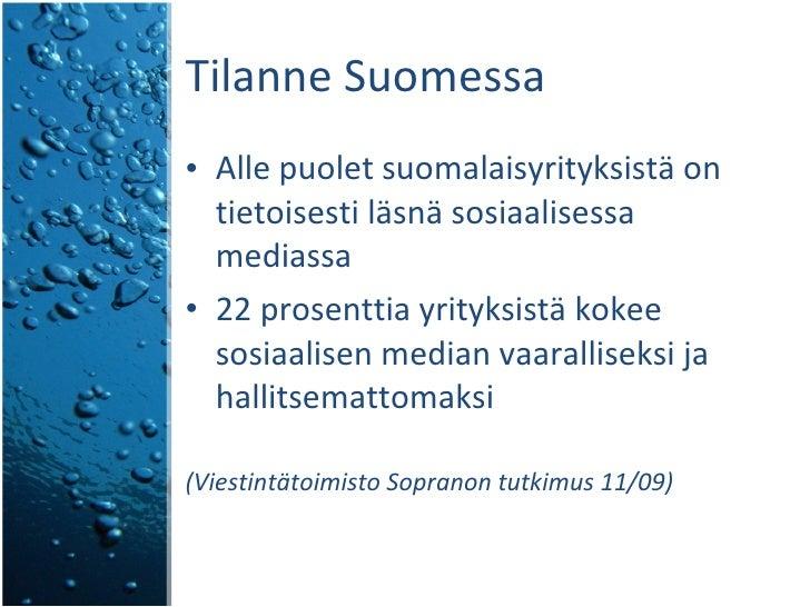 Tilanne Suomessa <ul><li>Alle puolet suomalaisyrityksistä on tietoisesti läsnä sosiaalisessa mediassa </li></ul><ul><li>22...