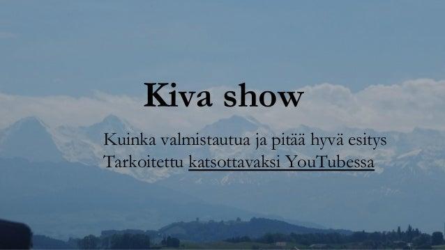 Kiva show Kuinka valmistautua ja pitää hyvä esitys Tarkoitettu katsottavaksi YouTubessa