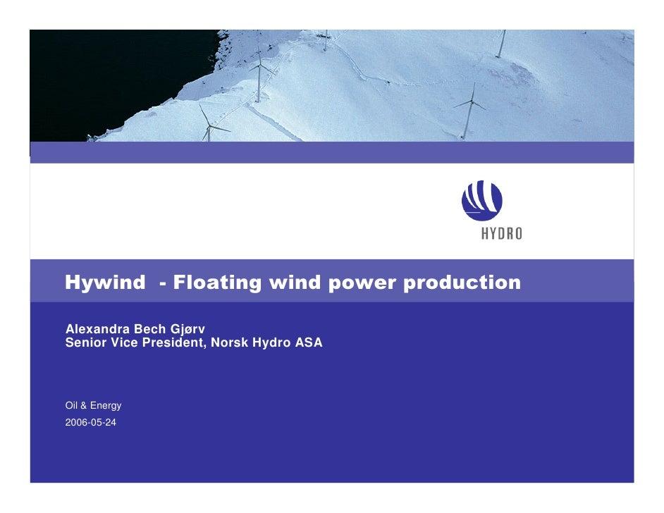 Hywind - Floating wind power production  Alexandra Bech Gjørv Senior Vice President, Norsk Hydro ASA    Oil & Energy 2006-...