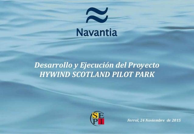 Desarrollo y Ejecución del Proyecto HYWIND SCOTLAND PILOT PARK Ferrol, 24 Noviembre de 2015