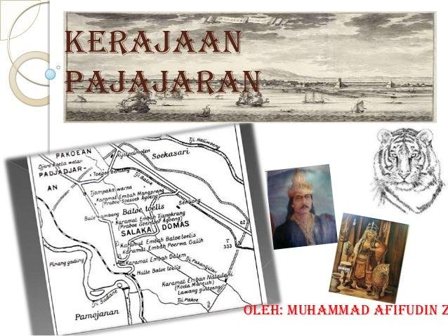 Kerajaan Pajajaran  Oleh: Muhammad Afifudin Z
