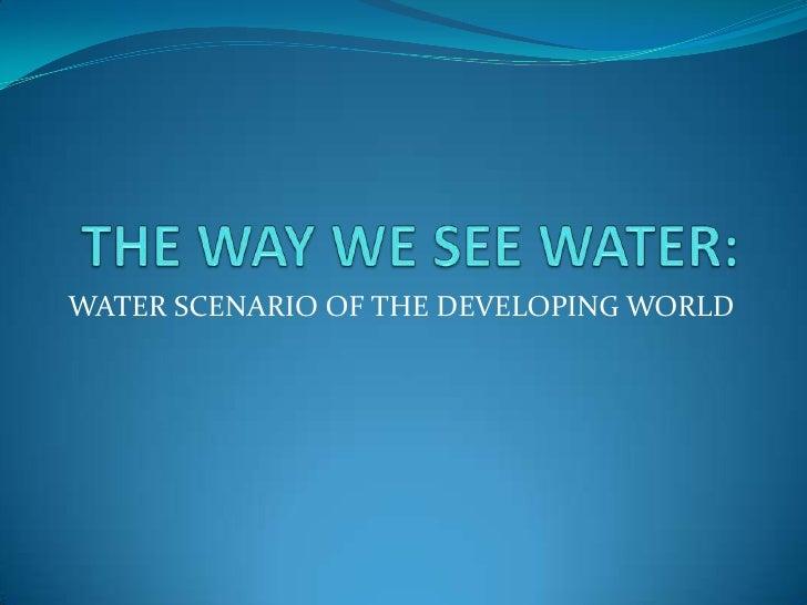 WATER SCENARIO OF THE DEVELOPING WORLD