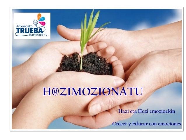 H@ZIMOZIONATU Hazi eta Hezi emozioekin Crecer y Educar con emociones