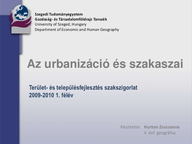 Szegedi Tudományegyetem<br />Gazdaság- és Társadalomföldrajz Tanszék<br />University of Szeged, Hungary<br />Department of...