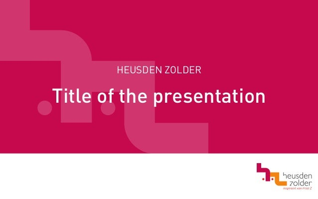 HEUSDEN ZOLDER  Title of the presentation