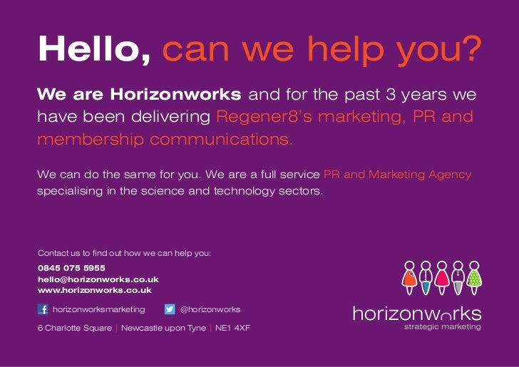 Hello, can we help you?We are Horizonworks and for the past 3 years wehave been delivering Regener8's marketing, PR andmem...