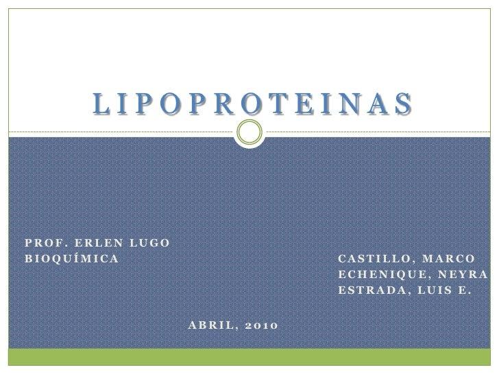 L I P O P R O T E I N A S<br />Prof. Erlen Lugo<br />Bioquímica<br />Castillo, Marco<br />ECHENIQUE, Neyra<br />Estrada, L...