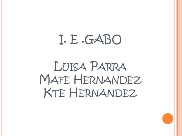 I. E .GABO LUISA PARRA MAFE HERNANDEZ KTE HERNANDEZ