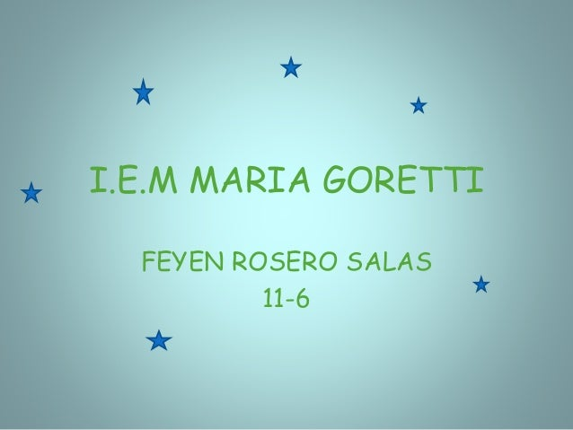 I.E.M MARIA GORETTI FEYEN ROSERO SALAS 11-6