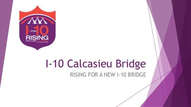 I-10 Calcasieu Bridge RISING FOR A NEW I-10 BRIDGE