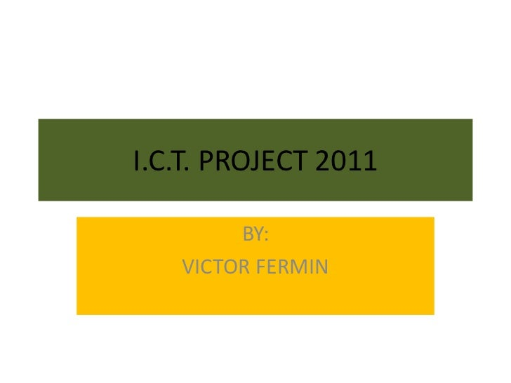 I.C.T. PROJECT 2011<br />BY:<br />VICTOR FERMIN<br />