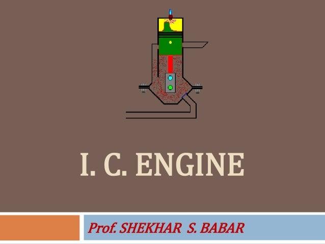 I. C. ENGINE Prof. SHEKHAR S. BABAR