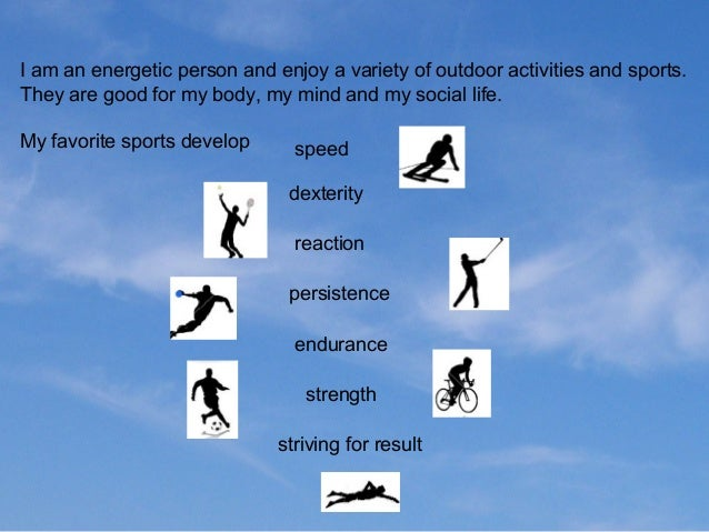 I am an energetic person and enjoy a variety of outdoor activities and sports. They are good for my body, my mind and my s...