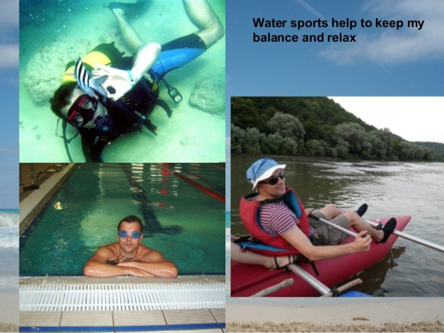 Water sports help to keep my balance and relax