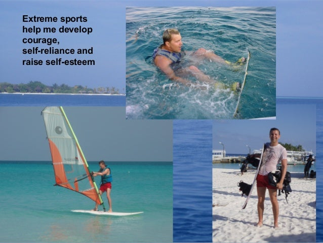 Extreme sports help me develop courage, self-reliance and raise self-esteem