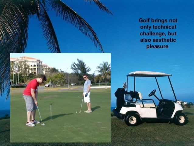 Golf brings not only technical challenge, but also aesthetic pleasure