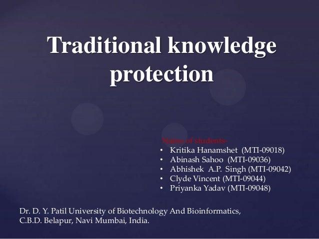 Traditional knowledge protection Name of students- • Kritika Hanamshet (MTI-09018) • Abinash Sahoo (MTI-09036) • Abhishek ...