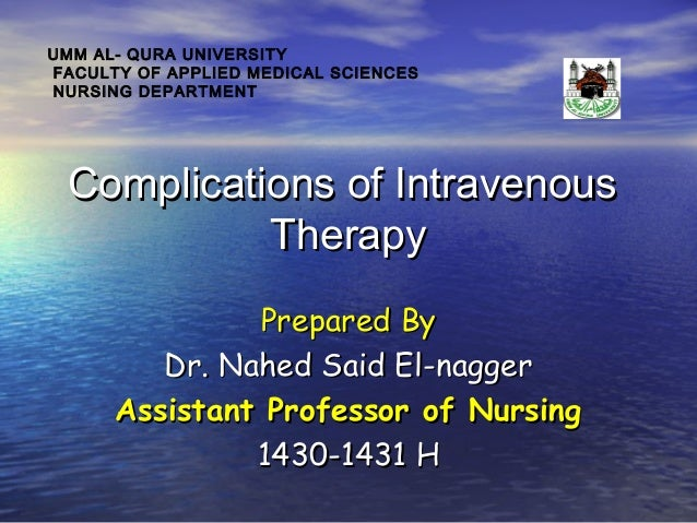 UMM AL- QURA UNIVERSITY FACULTY OF APPLIED MEDICAL SCIENCES NURSING DEPARTMENT  Complications of Intravenous Therapy Prepa...
