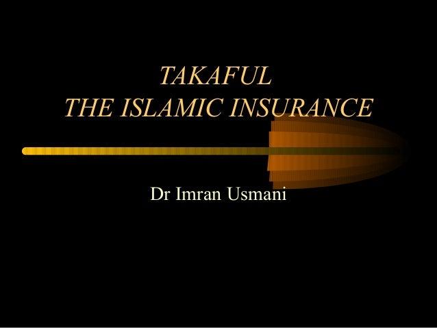 TAKAFUL THE ISLAMIC INSURANCE Dr Imran Usmani