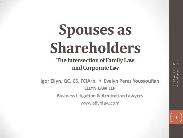 The Intersection of Family Law and Corporate Law Igor Ellyn, QC, CS, FCIArb.  Evelyn Perez Youssoufian ELLYN LAW LLP Busi...